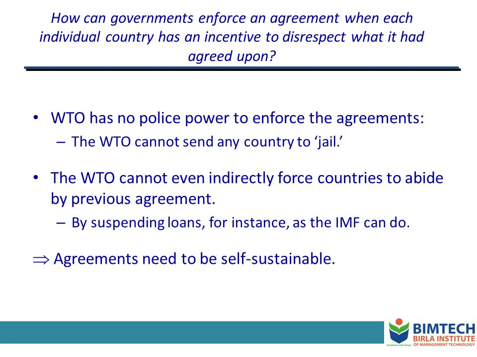 WTO has no police power to enforce the agreements: