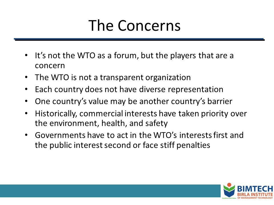 The Concerns It's not the WTO as a forum, but the players that are a concern. The WTO is not a transparent organization.