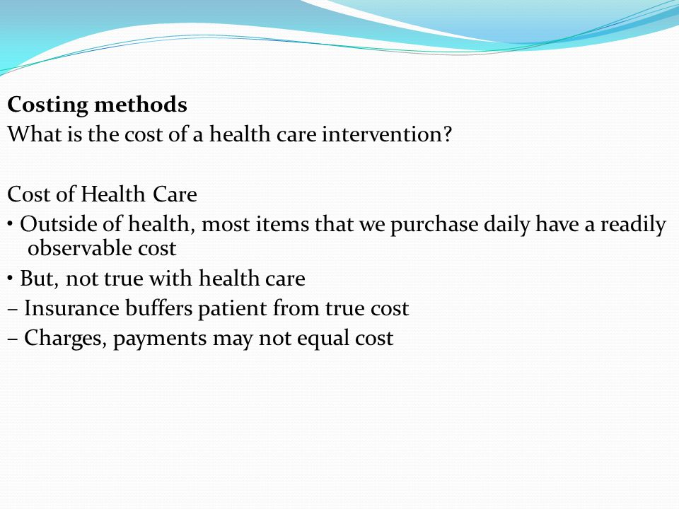 Costing methods What is the cost of a health care intervention Cost of Health Care.
