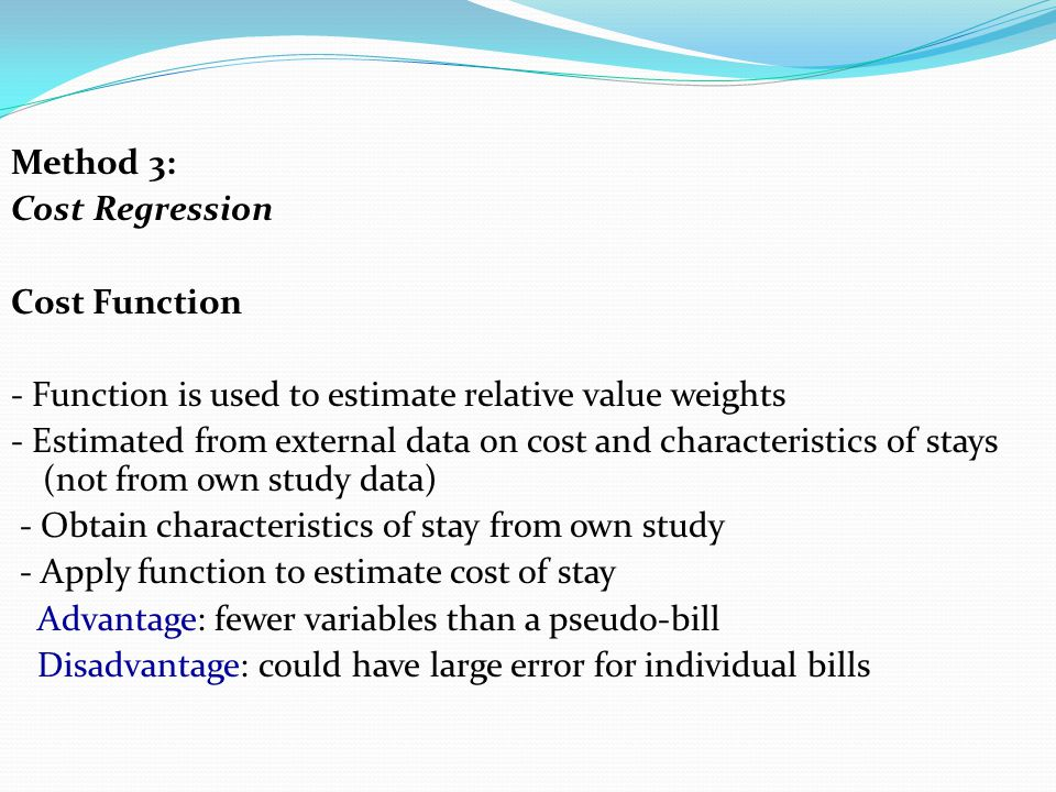 Method 3: Cost Regression. Cost Function. - Function is used to estimate relative value weights.