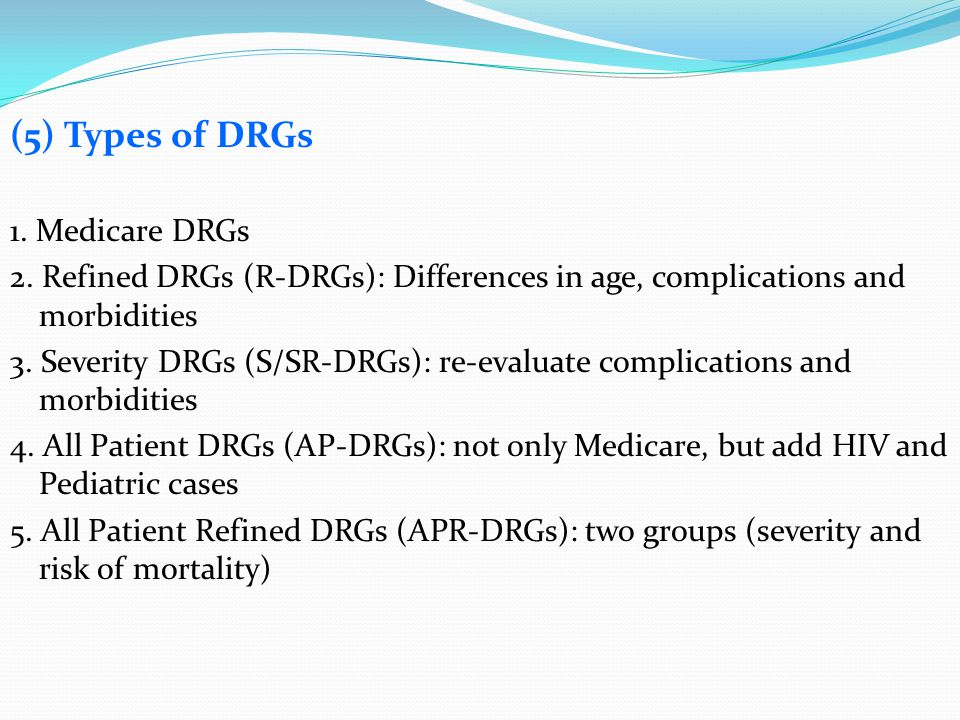 (5) Types of DRGs 1. Medicare DRGs