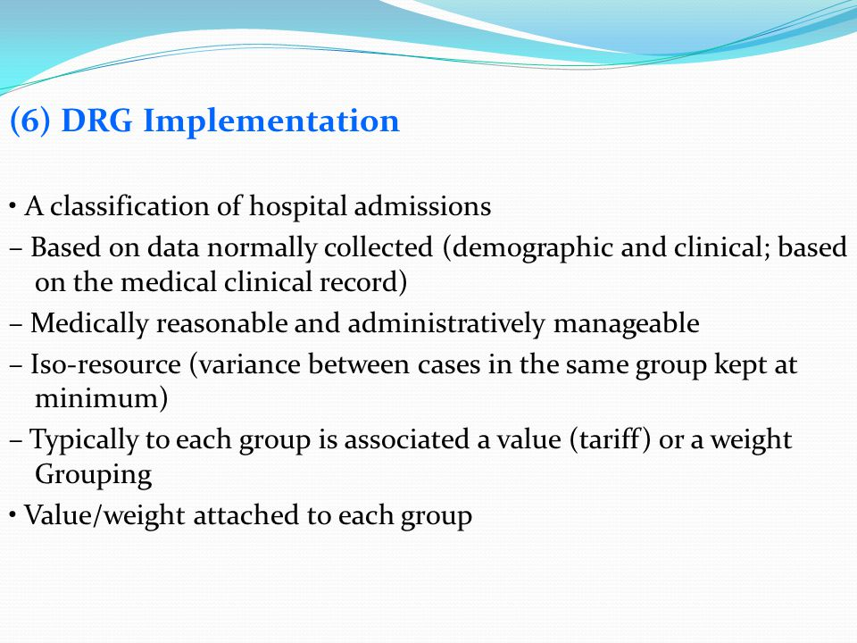 (6) DRG Implementation • A classification of hospital admissions