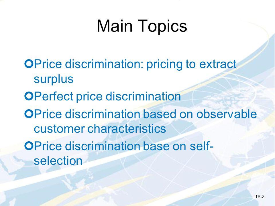 Main Topics Price discrimination: pricing to extract surplus