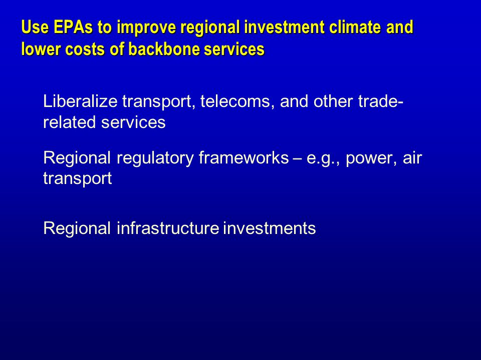 Use EPAs to improve regional investment climate and lower costs of backbone services