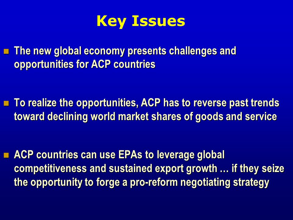 Key Issues The new global economy presents challenges and opportunities for ACP countries.