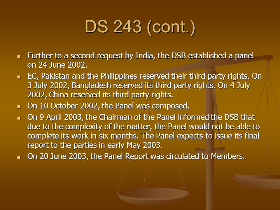 DS 243 (cont.) Further to a second request by India, the DSB established a panel on 24 June 2002.