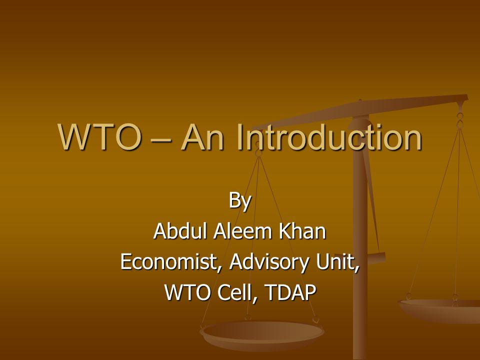 By Abdul Aleem Khan Economist, Advisory Unit, WTO Cell, TDAP