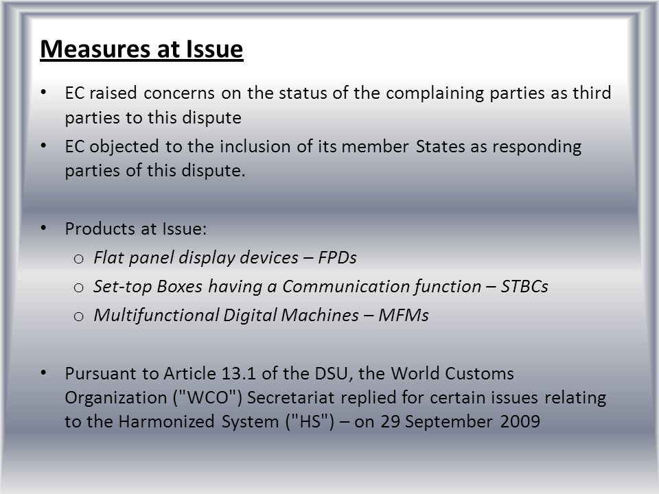 Measures at Issue EC raised concerns on the status of the complaining parties as third parties to this dispute.