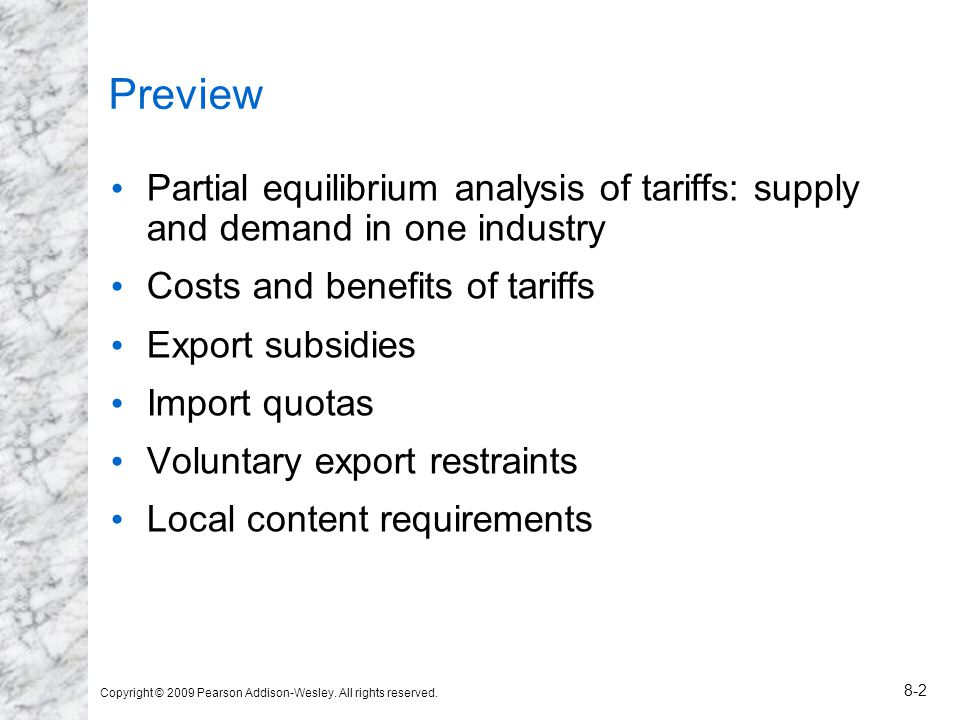 Preview Partial equilibrium analysis of tariffs: supply and demand in one industry. Costs and benefits of tariffs.