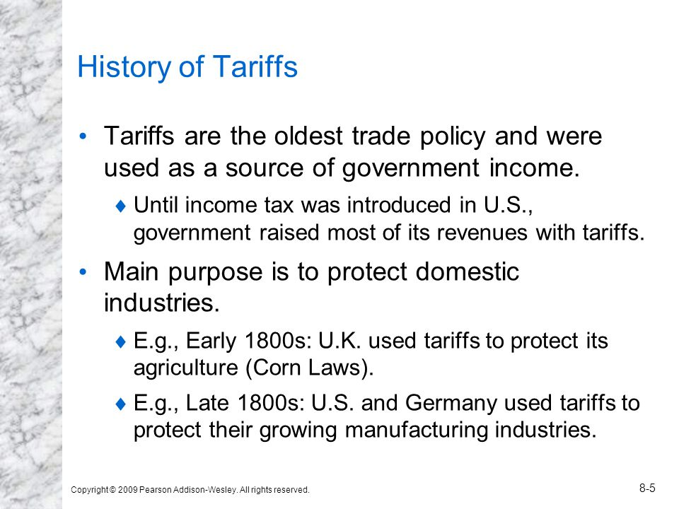 History of Tariffs Tariffs are the oldest trade policy and were used as a source of government income.