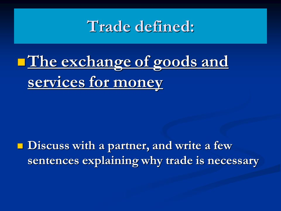 The exchange of goods and services for money