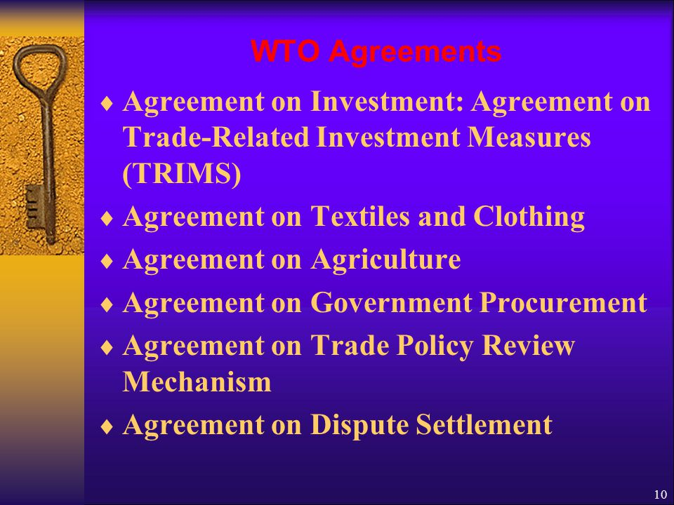 WTO Agreements Agreement on Investment: Agreement on Trade-Related Investment Measures (TRIMS) Agreement on Textiles and Clothing.