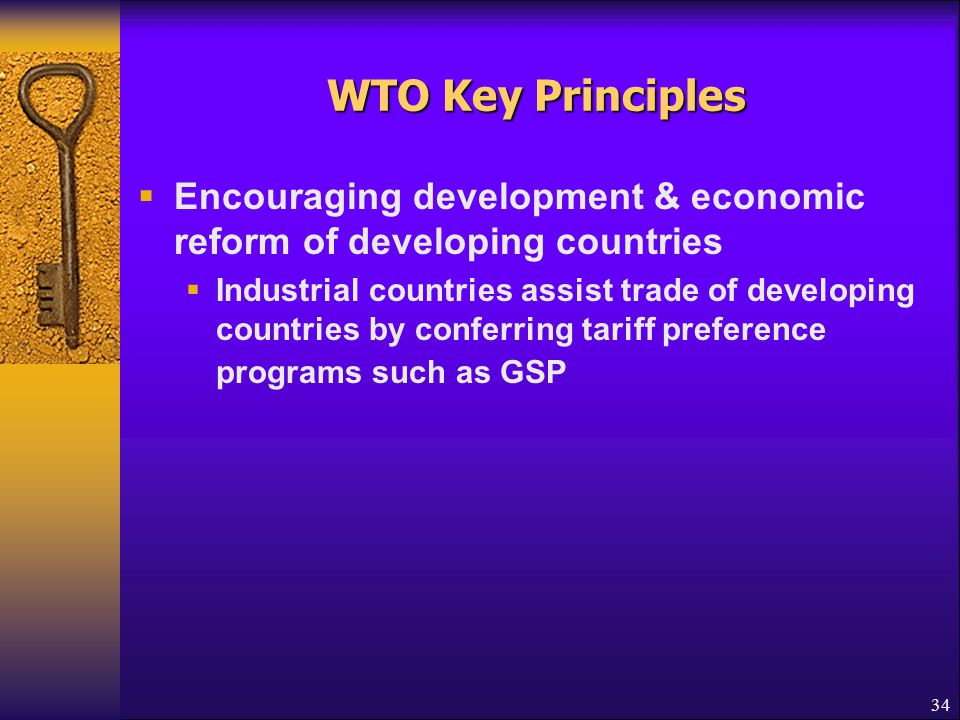 WTO Key Principles Encouraging development & economic reform of developing countries.