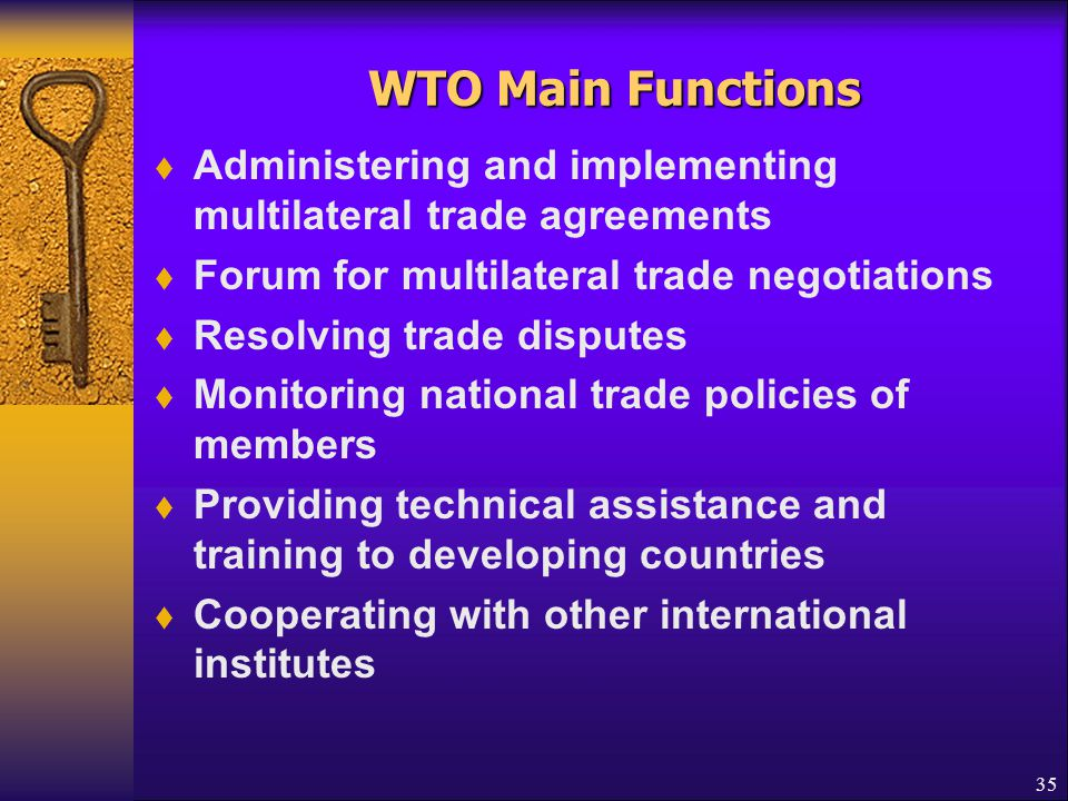 WTO Main Functions Administering and implementing multilateral trade agreements. Forum for multilateral trade negotiations.