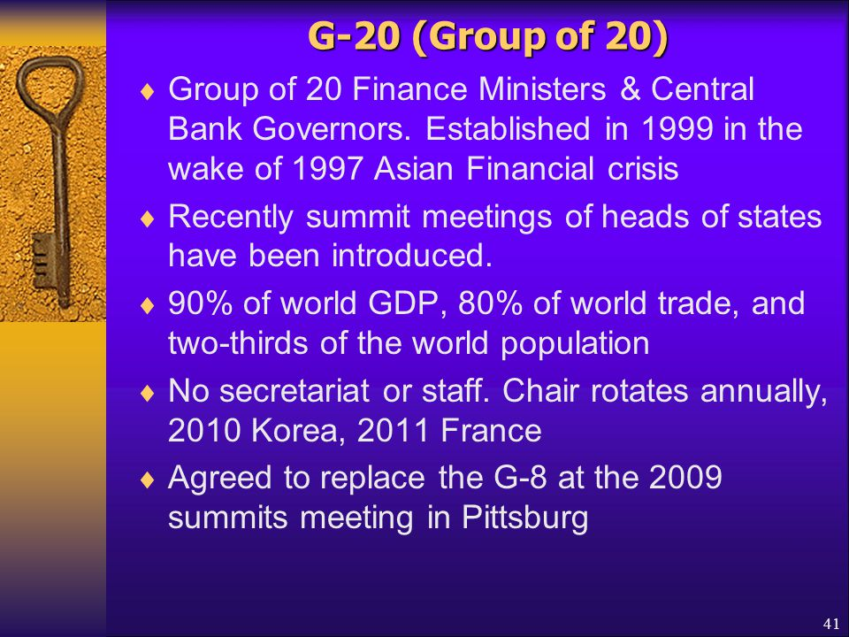 G-20 (Group of 20) Group of 20 Finance Ministers & Central Bank Governors. Established in 1999 in the wake of 1997 Asian Financial crisis.