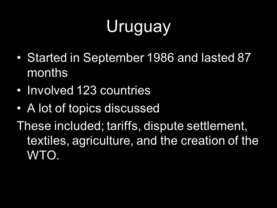 Uruguay Started in September 1986 and lasted 87 months