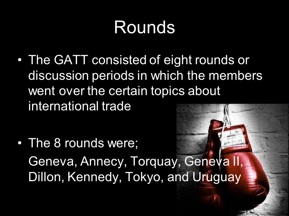 Rounds The GATT consisted of eight rounds or discussion periods in which the members went over the certain topics about international trade.