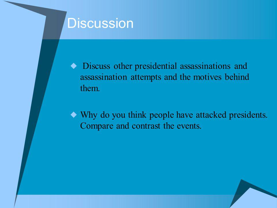 Discussion Discuss other presidential assassinations and assassination attempts and the motives behind them.