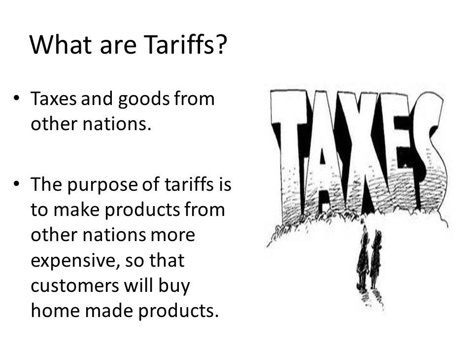What are Tariffs Taxes and goods from other nations.