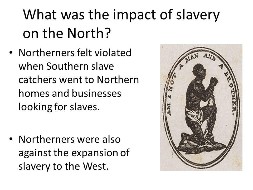 What was the impact of slavery on the North