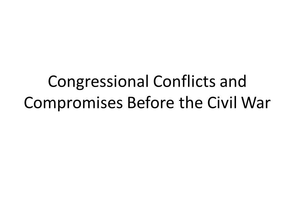 Congressional Conflicts and Compromises Before the Civil War