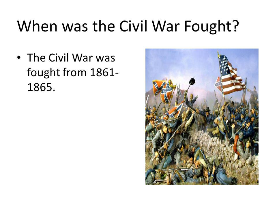 When was the Civil War Fought