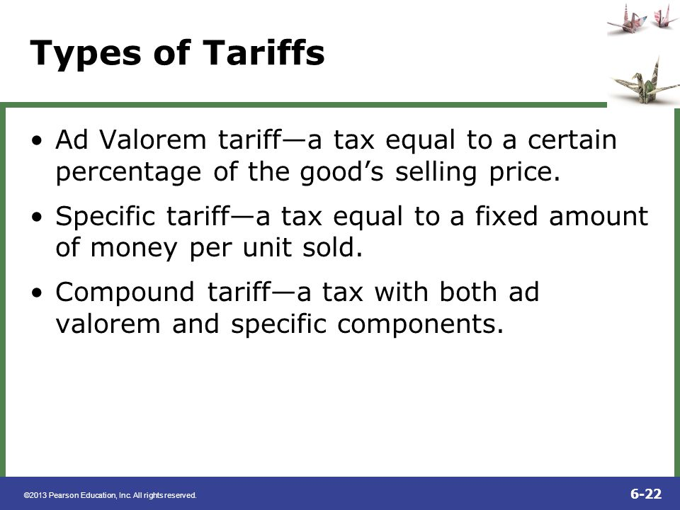 Types of Tariffs Ad Valorem tariff—a tax equal to a certain percentage of the good's selling price.