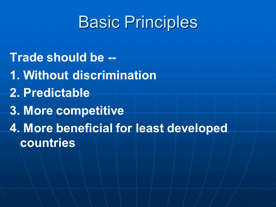 Basic Principles Trade should be -- 1. Without discrimination