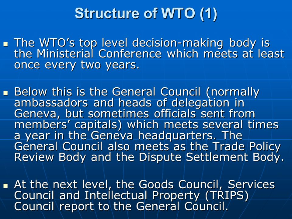 Structure of WTO (1) The WTO's top level decision-making body is the Ministerial Conference which meets at least once every two years.