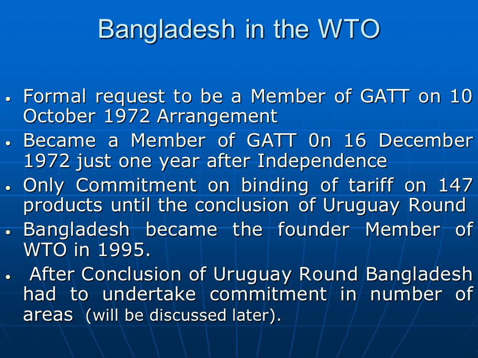 Bangladesh in the WTO Formal request to be a Member of GATT on 10 October 1972 Arrangement.