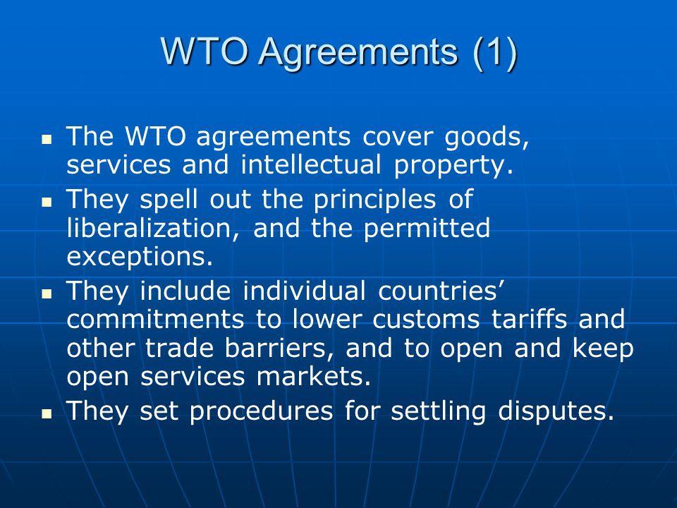 WTO Agreements (1) The WTO agreements cover goods, services and intellectual property.