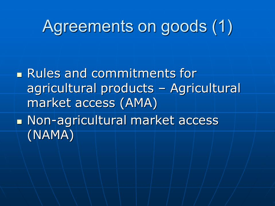 Agreements on goods (1) Rules and commitments for agricultural products – Agricultural market access (AMA)