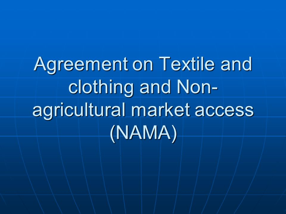 Agreement on Textile and clothing and Non-agricultural market access (NAMA)