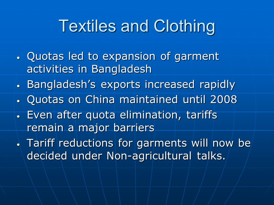 Textiles and Clothing Quotas led to expansion of garment activities in Bangladesh. Bangladesh's exports increased rapidly.