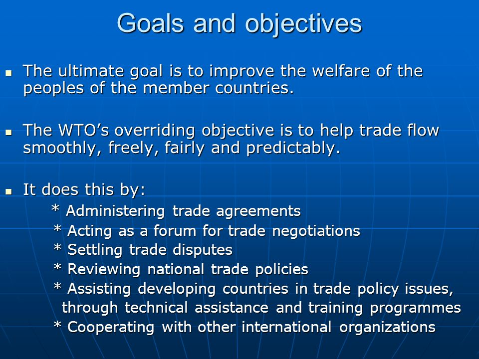 Goals and objectives The ultimate goal is to improve the welfare of the peoples of the member countries.