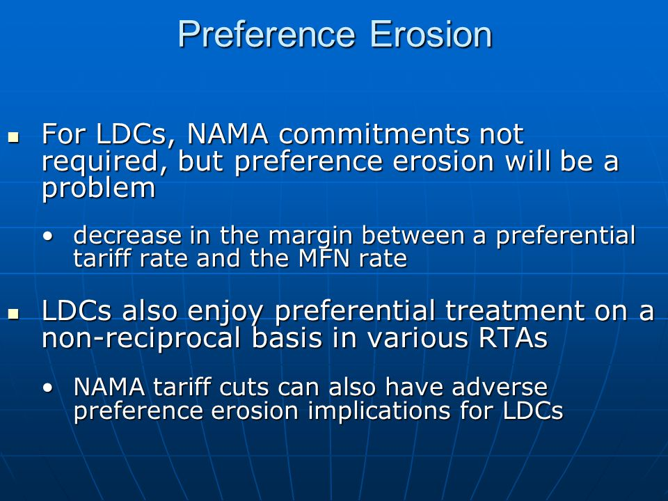 Preference Erosion For LDCs, NAMA commitments not required, but preference erosion will be a problem.