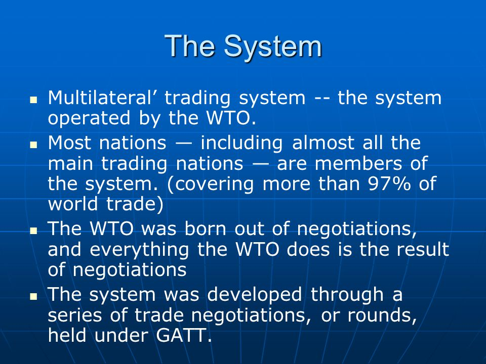 The System Multilateral' trading system -- the system operated by the WTO.