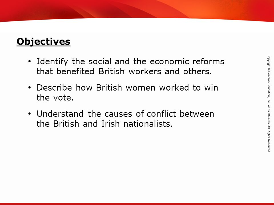 Objectives Identify the social and the economic reforms that benefited British workers and others.
