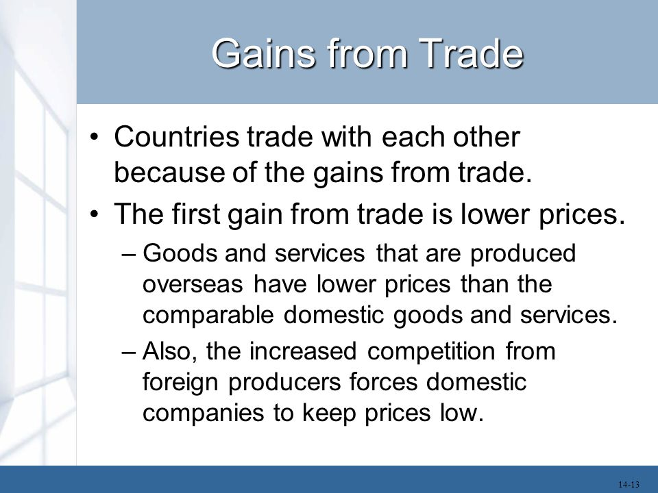 Gains from Trade Countries trade with each other because of the gains from trade. The first gain from trade is lower prices.