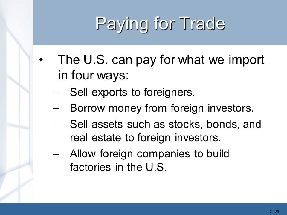 Paying for Trade The U.S. can pay for what we import in four ways: