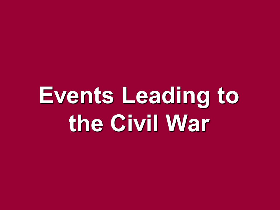 Events Leading to the Civil War