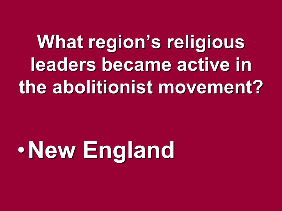 What region's religious leaders became active in the abolitionist movement