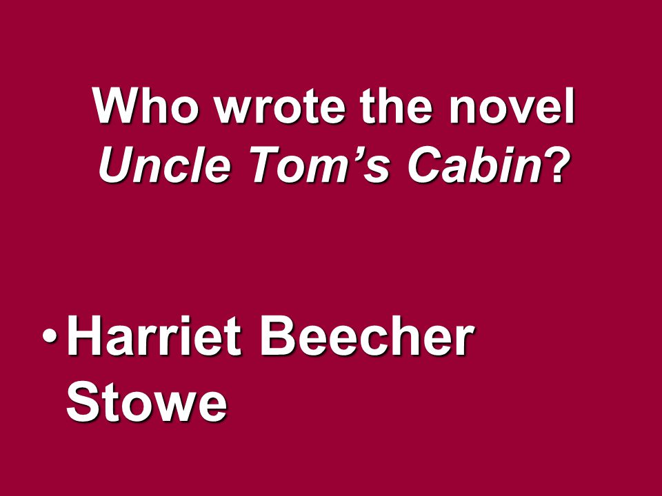 Who wrote the novel Uncle Tom's Cabin