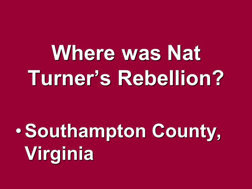 Where was Nat Turner's Rebellion