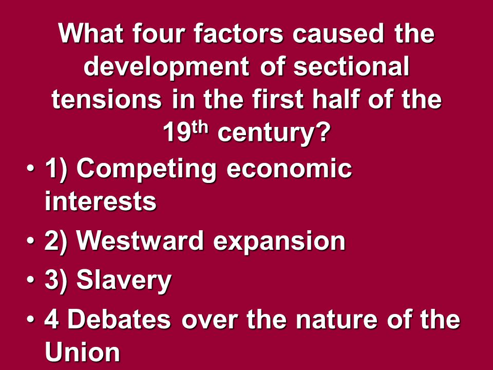 What four factors caused the development of sectional tensions in the first half of the 19th century