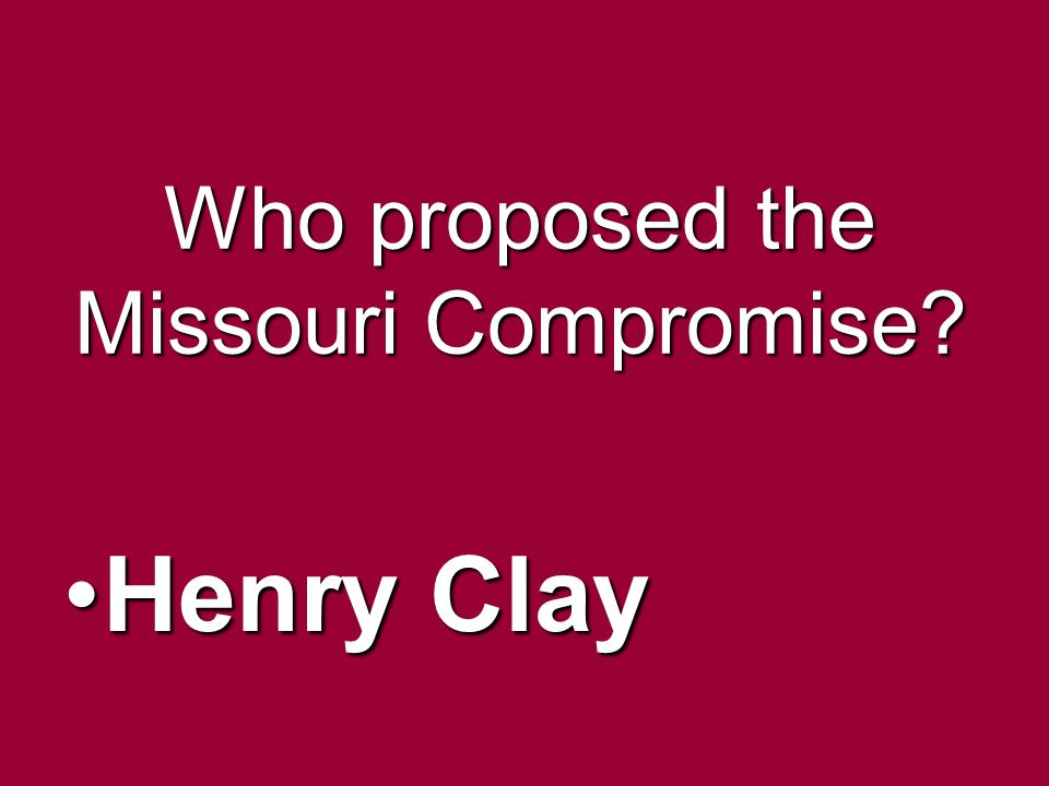 Who proposed the Missouri Compromise