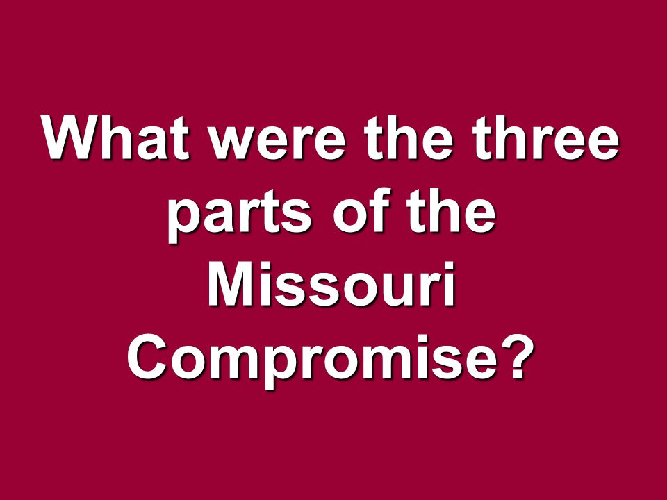 What were the three parts of the Missouri Compromise