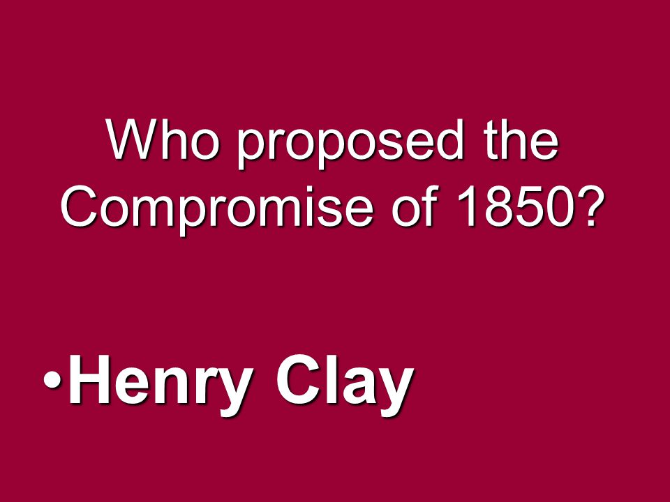 Who proposed the Compromise of 1850