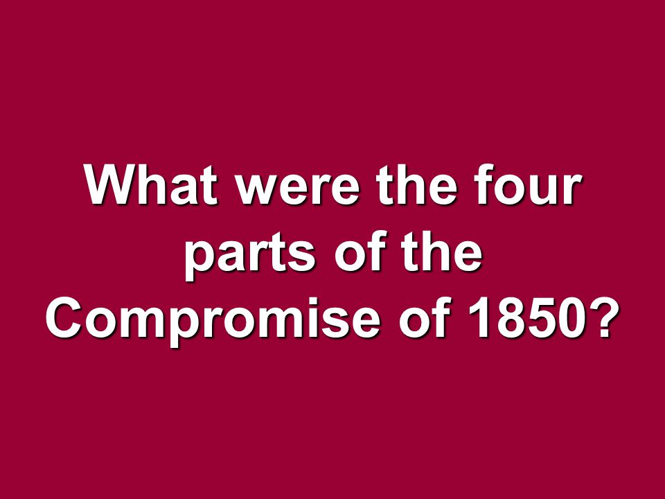 What were the four parts of the Compromise of 1850