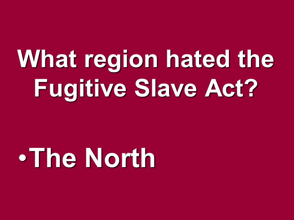 What region hated the Fugitive Slave Act